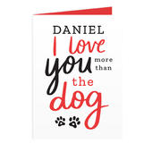 Personalised I Love You More than the Dog Card Add Any Name - Personalise It!