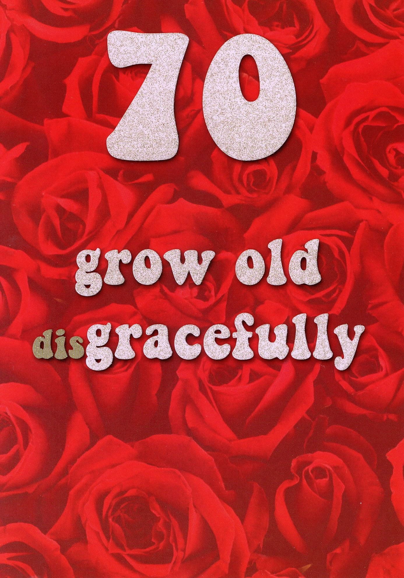 70 Grow Old Disgracefully 70th Birthday Card Cards