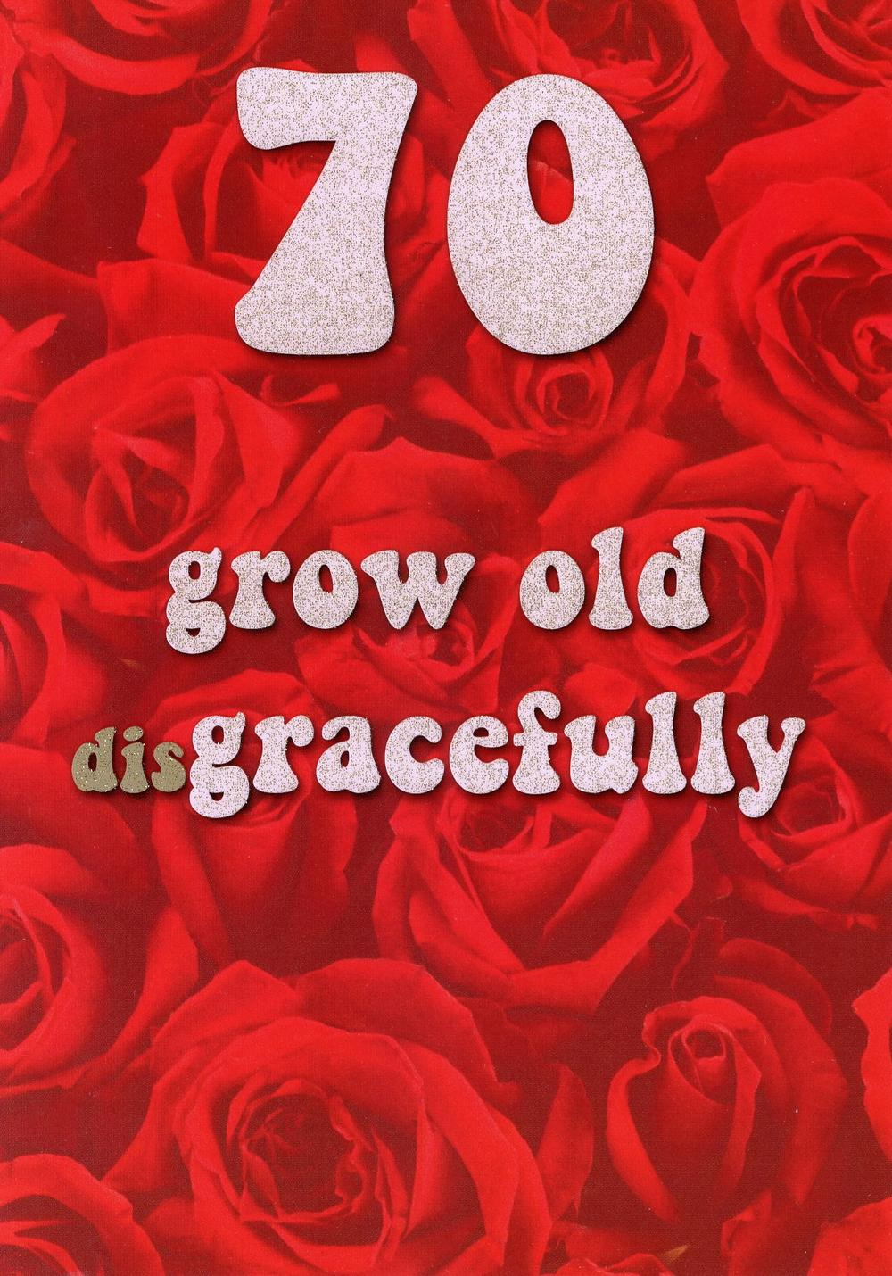 70 Grow Old Disgracefully 70th Birthday Card