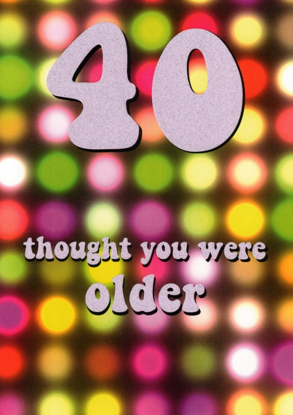 40 Thought You Were Older 40th Birthday Card