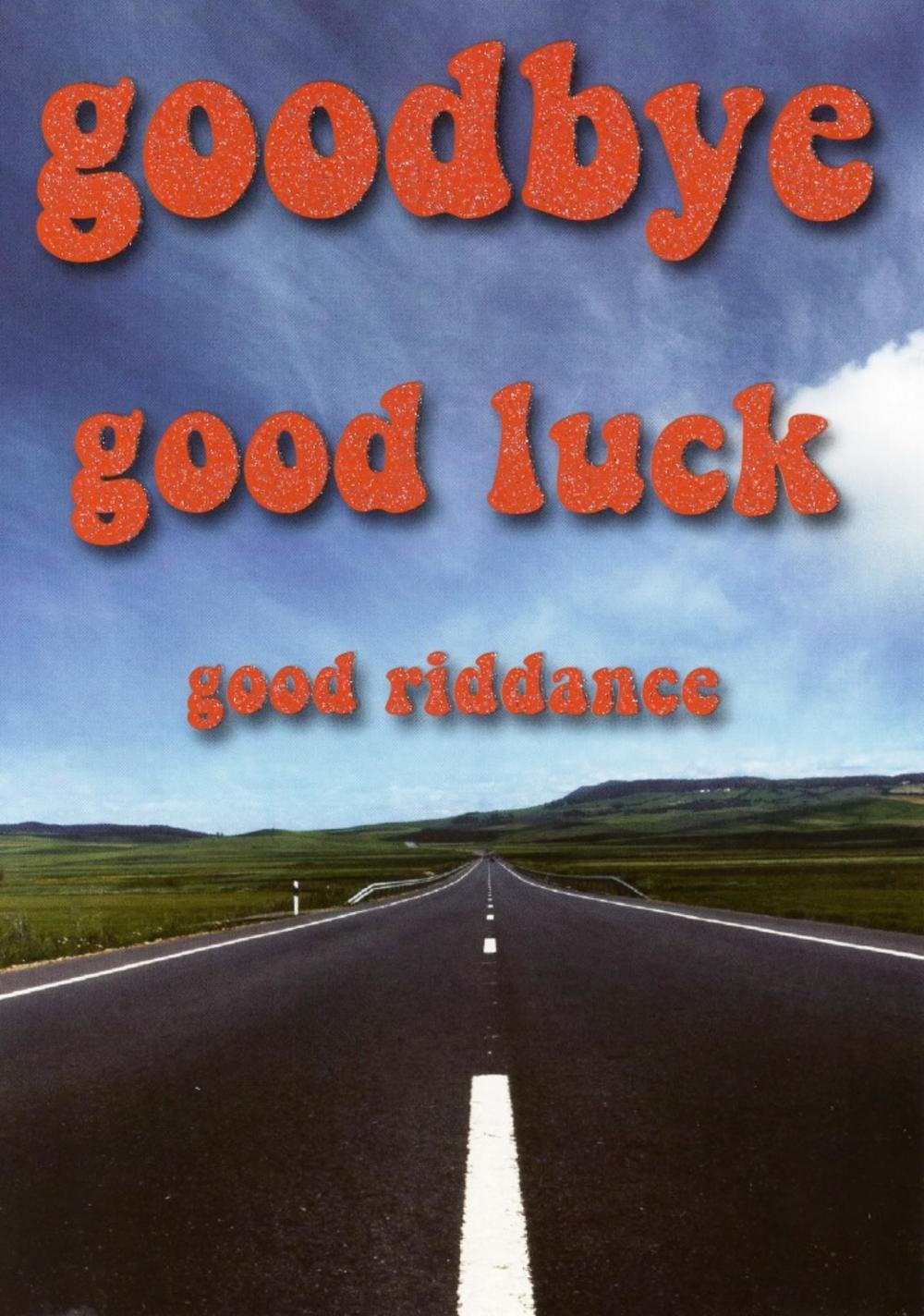 Goodbye Good Luck Good Riddance Funny Greeting Card